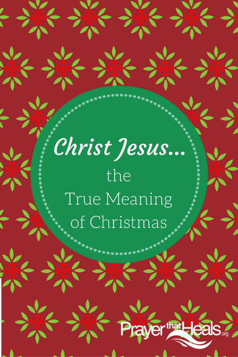 Christ Jesus . . . the True Meaning of Christmas